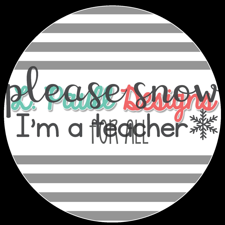 please snow I'm a teacher
